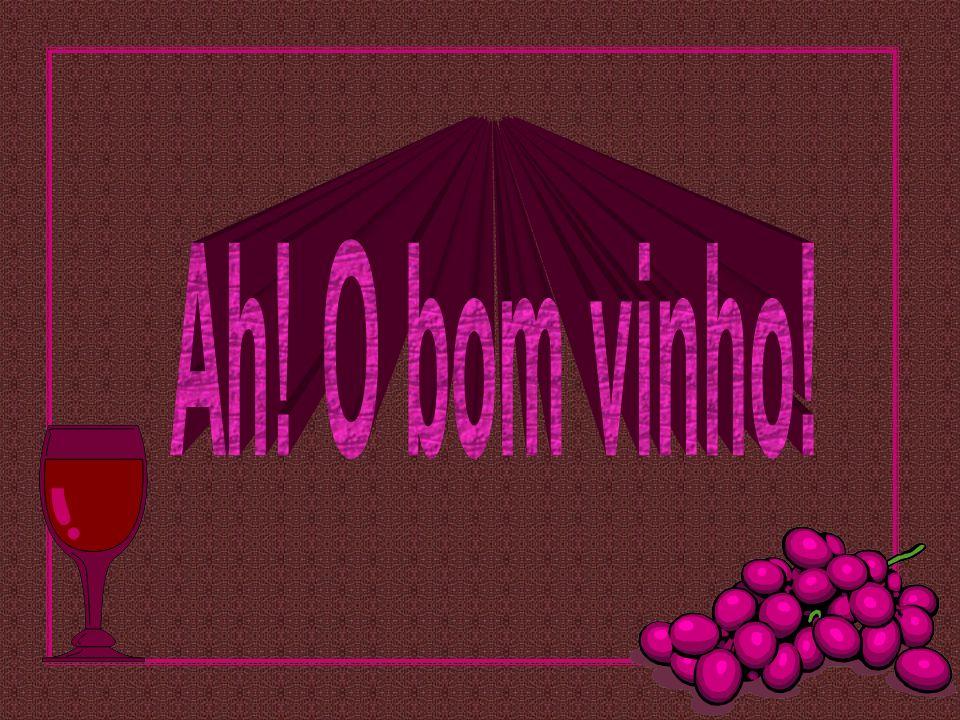Ah! O bom vinho!