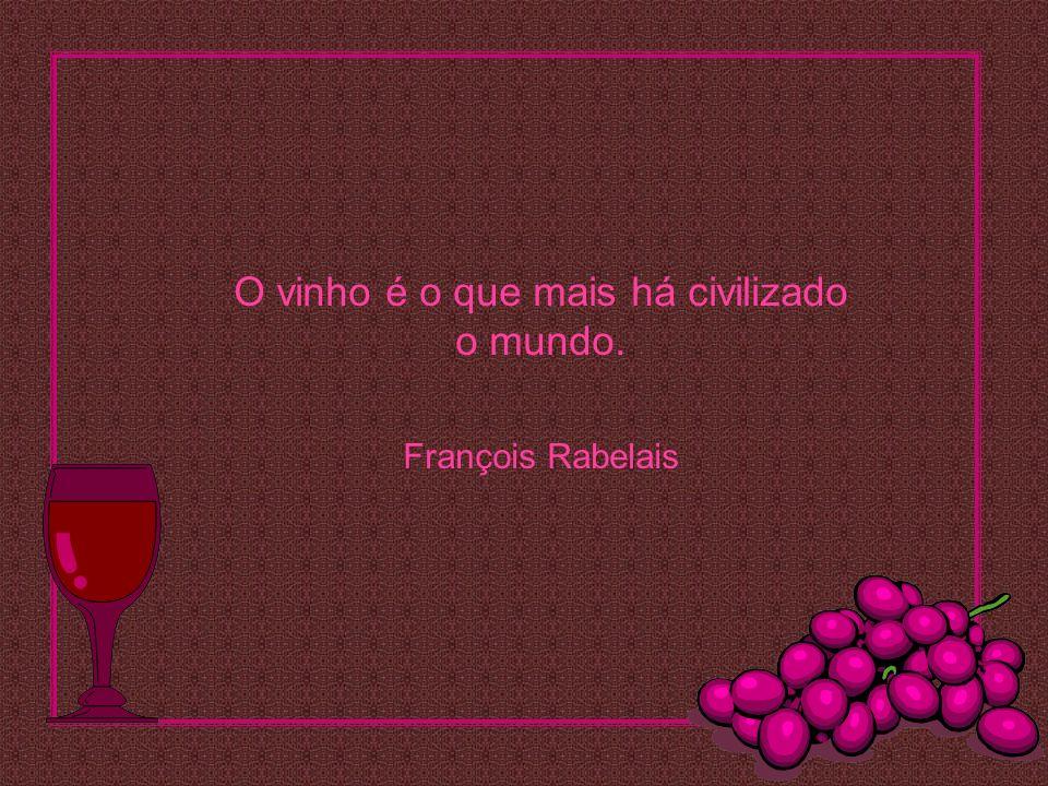 O vinho é o que mais há civilizado o mundo. François Rabelais