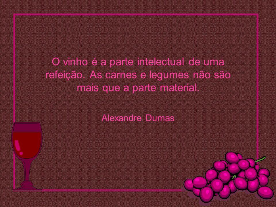 O vinho é a parte intelectual de uma refeição