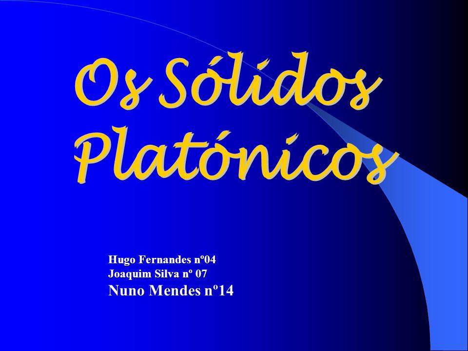 Os Sólidos Platónicos Nuno Mendes nº14 Hugo Fernandes nº04