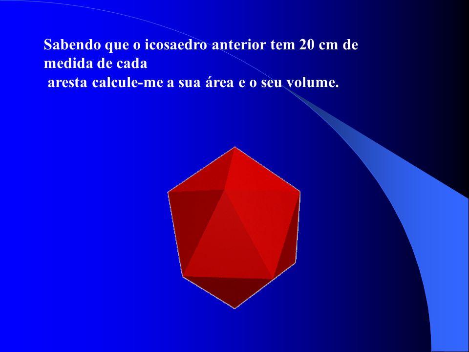 Sabendo que o icosaedro anterior tem 20 cm de medida de cada