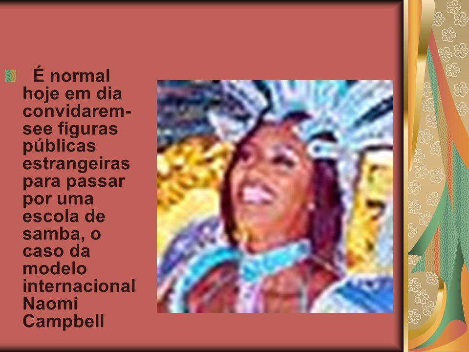 É normal hoje em dia convidarem-see figuras públicas estrangeiras para passar por uma escola de samba, o caso da modelo internacional Naomi Campbell