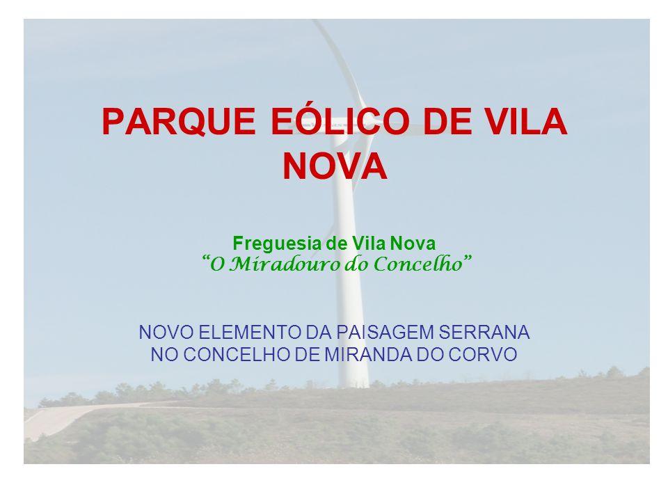 PARQUE EÓLICO DE VILA NOVA Freguesia de Vila Nova O Miradouro do Concelho NOVO ELEMENTO DA PAISAGEM SERRANA NO CONCELHO DE MIRANDA DO CORVO