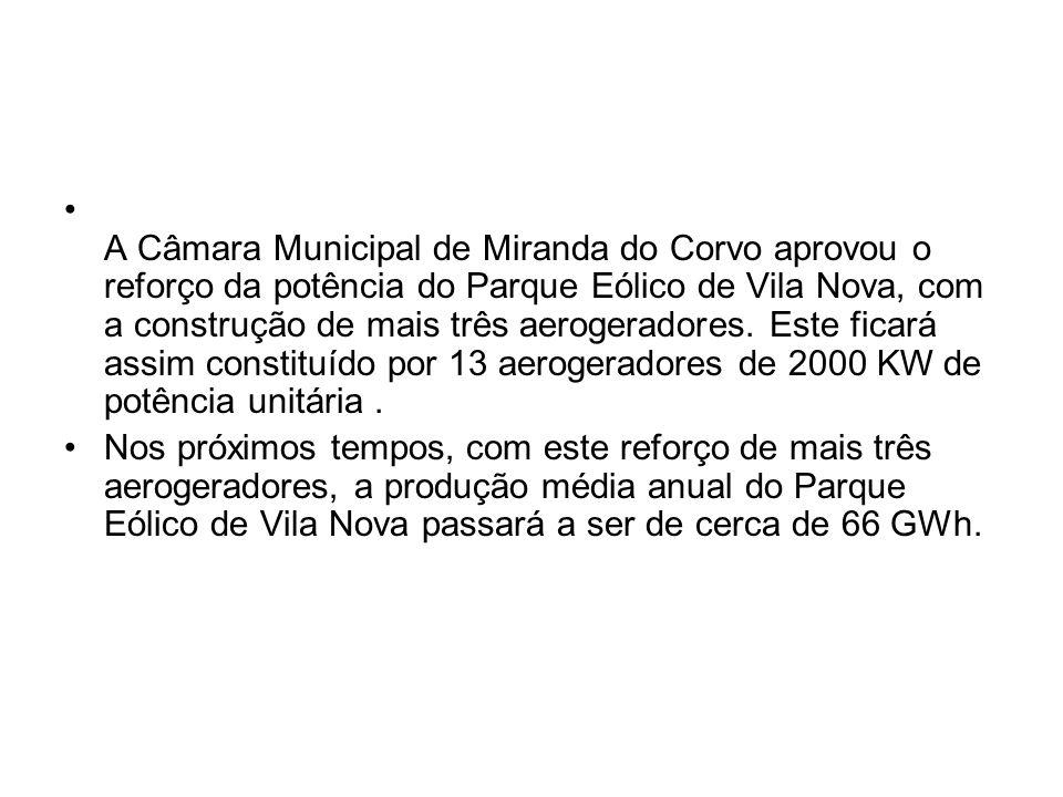 A Câmara Municipal de Miranda do Corvo aprovou o reforço da potência do Parque Eólico de Vila Nova, com a construção de mais três aerogeradores. Este ficará assim constituído por 13 aerogeradores de 2000 KW de potência unitária .