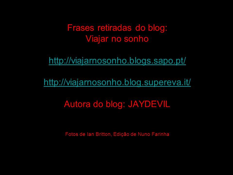 Frases retiradas do blog: Viajar no sonho http://viajarnosonho. blogs
