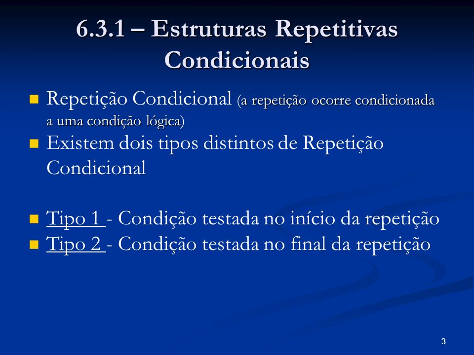 6.3.1 – Estruturas Repetitivas Condicionais