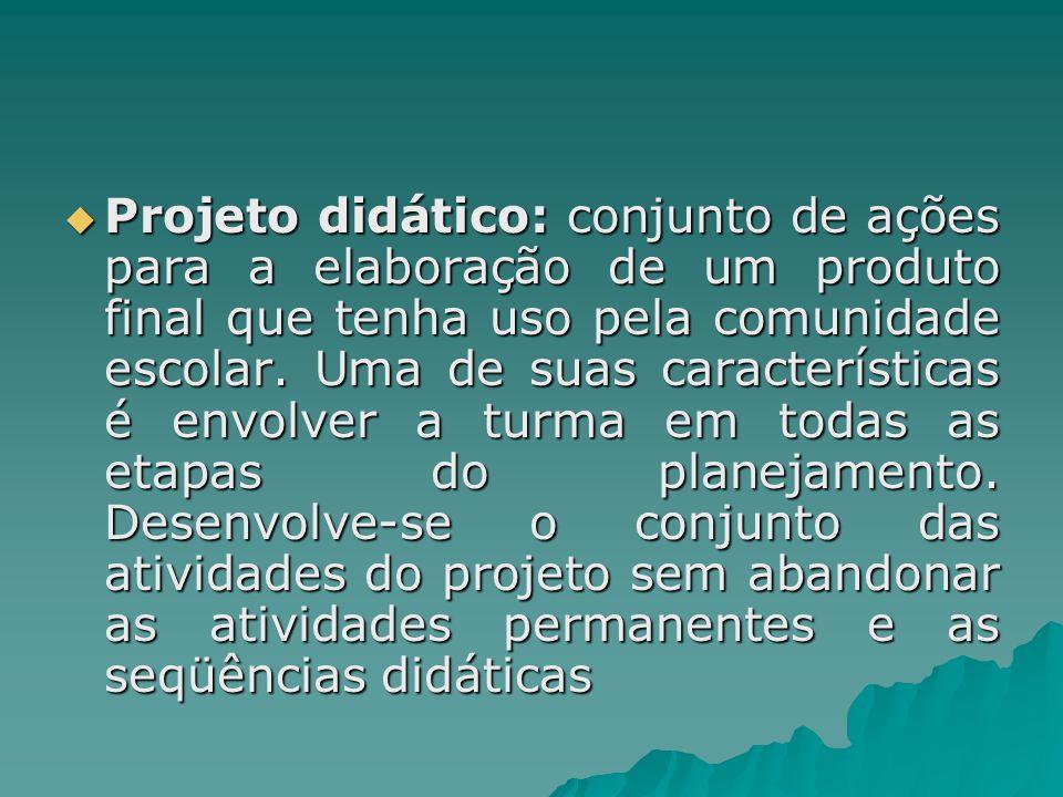 Projeto didático: conjunto de ações para a elaboração de um produto final que tenha uso pela comunidade escolar.