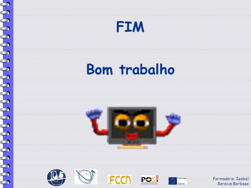 FIM Bom trabalho Formadora: Isabel Saraiva Barbosa