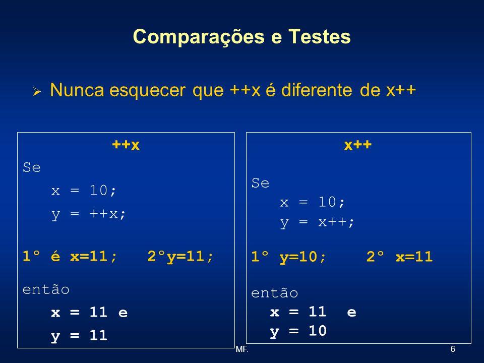 Comparações e Testes Nunca esquecer que ++x é diferente de x++ ++x Se
