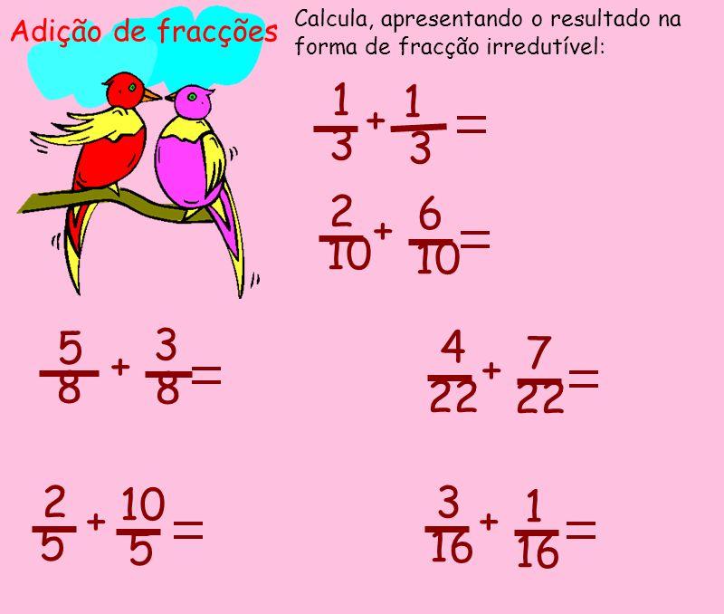 Calcula, apresentando o resultado na forma de fracção irredutível: