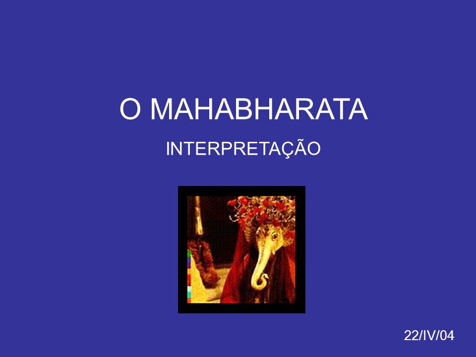 O MAHABHARATA INTERPRETAÇÃO 22/IV/04