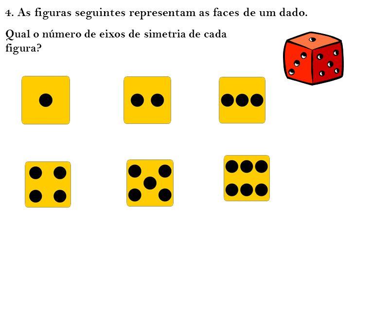 4. As figuras seguintes representam as faces de um dado.