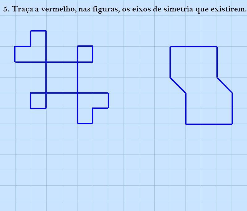 5. Traça a vermelho, nas figuras, os eixos de simetria que existirem.