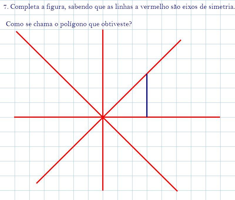 7. Completa a figura, sabendo que as linhas a vermelho são eixos de simetria.