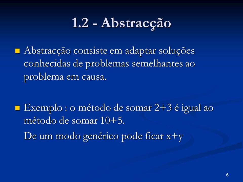 Módulo I 1.2 - Abstracção. Abstracção consiste em adaptar soluções conhecidas de problemas semelhantes ao problema em causa.
