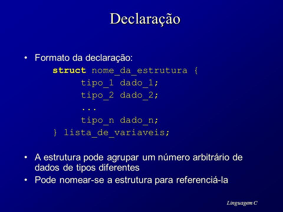 Declaração Formato da declaração: tipo_1 dado_1; tipo_2 dado_2; ...