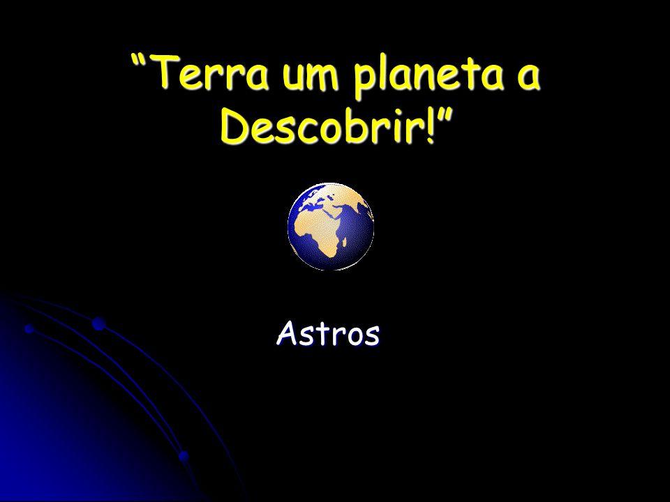 Terra um planeta a Descobrir!