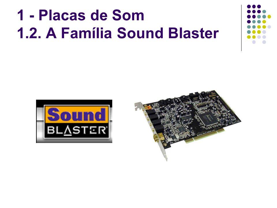 1 - Placas de Som 1.2. A Família Sound Blaster