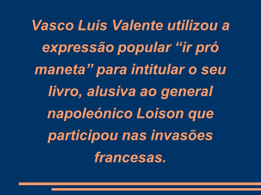 Vasco Luis Valente utilizou a expressão popular ir pró maneta para intitular o seu livro, alusiva ao general napoleónico Loison que participou nas invasões francesas.