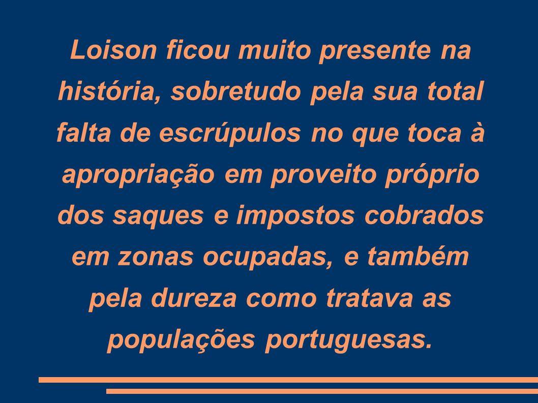 Loison ficou muito presente na história, sobretudo pela sua total falta de escrúpulos no que toca à apropriação em proveito próprio dos saques e impostos cobrados em zonas ocupadas, e também pela dureza como tratava as populações portuguesas.
