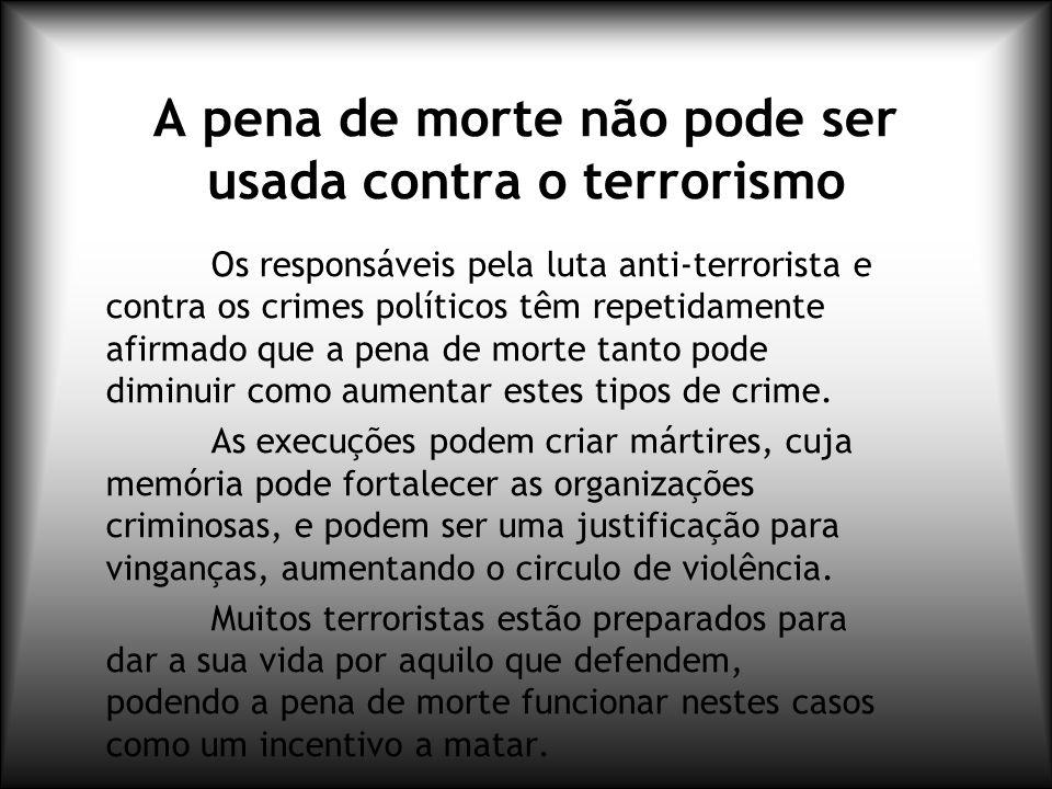 A pena de morte não pode ser usada contra o terrorismo