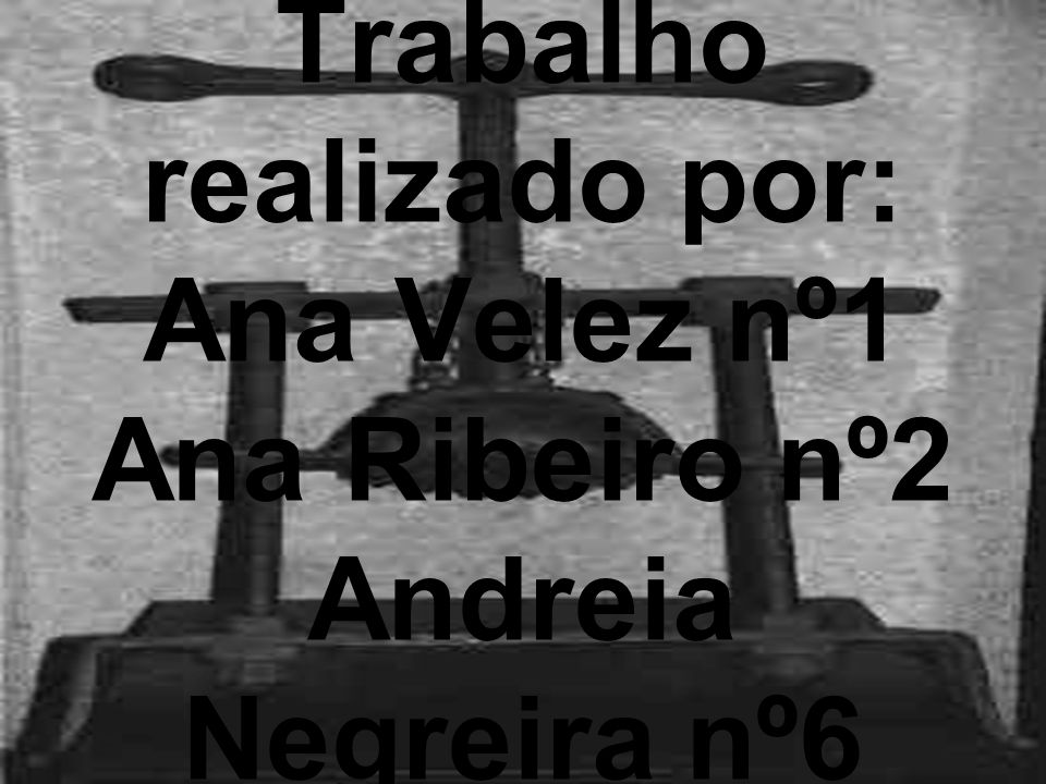 Trabalho realizado por: Ana Velez nº1 Ana Ribeiro nº2 Andreia Negreira nº6