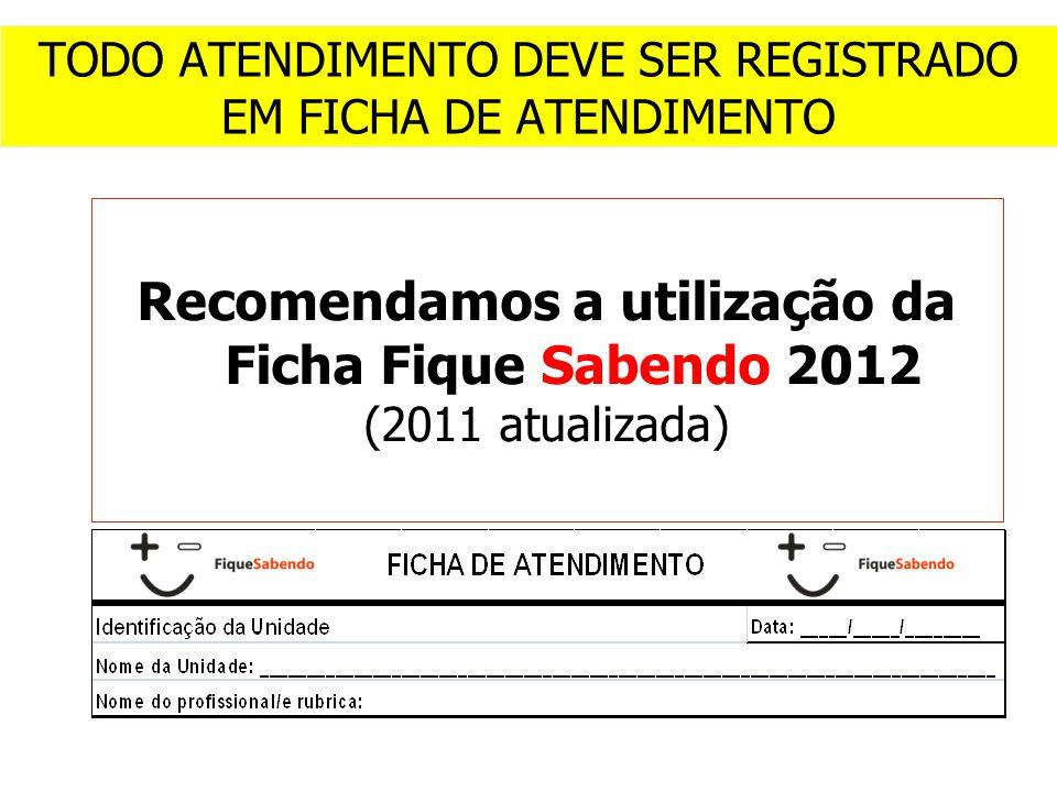 Recomendamos a utilização da Ficha Fique Sabendo 2012