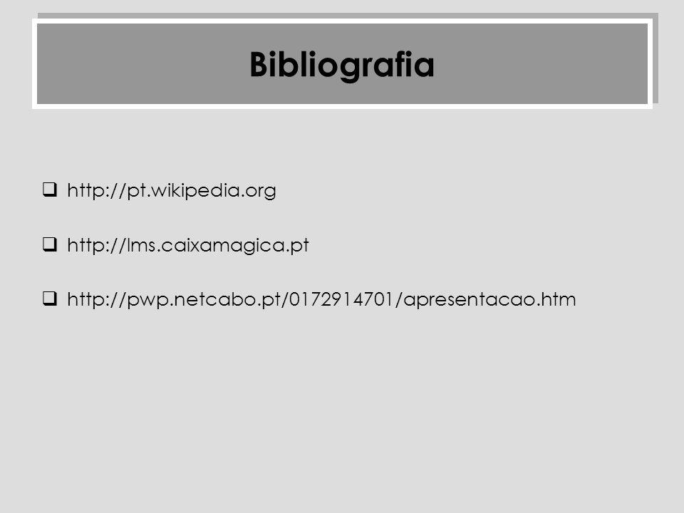 Bibliografia http://pt.wikipedia.org http://lms.caixamagica.pt
