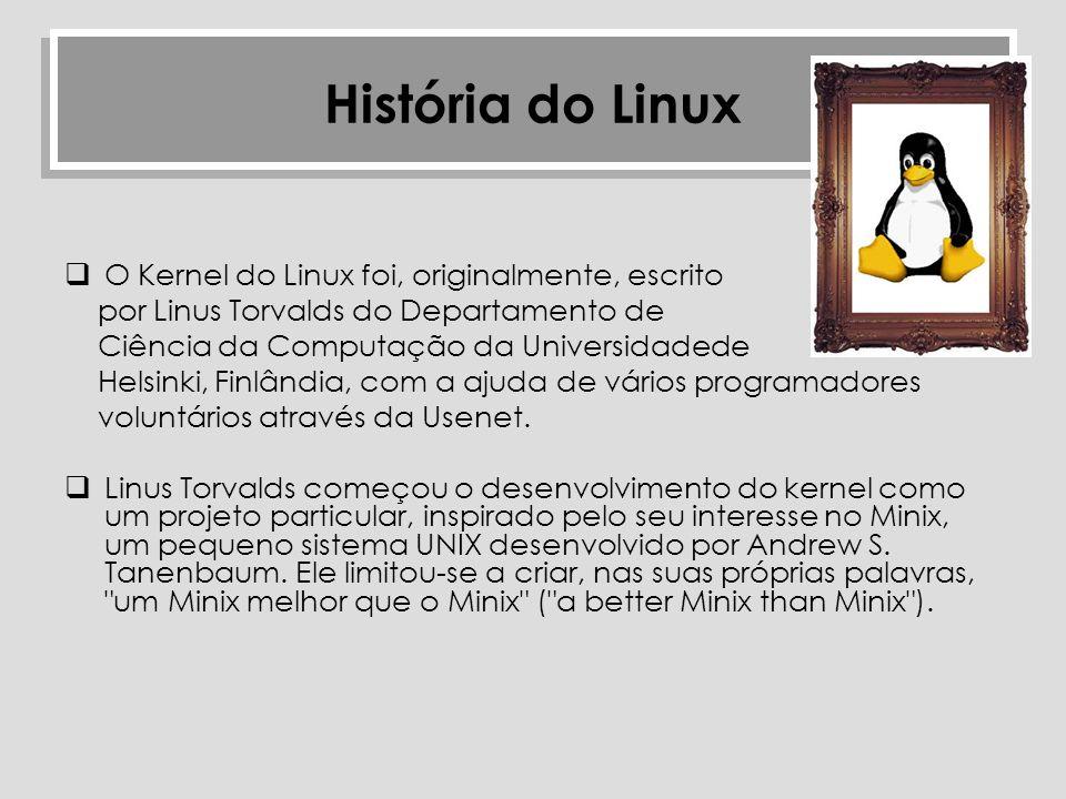 História do Linux O Kernel do Linux foi, originalmente, escrito