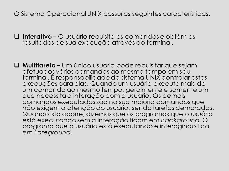 O Sistema Operacional UNIX possuí as seguintes características: