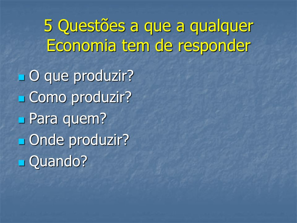 5 Questões a que a qualquer Economia tem de responder