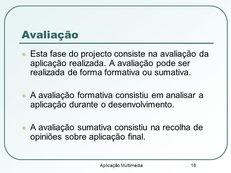 Avaliação Esta fase do projecto consiste na avaliação da aplicação realizada. A avaliação pode ser realizada de forma formativa ou sumativa.