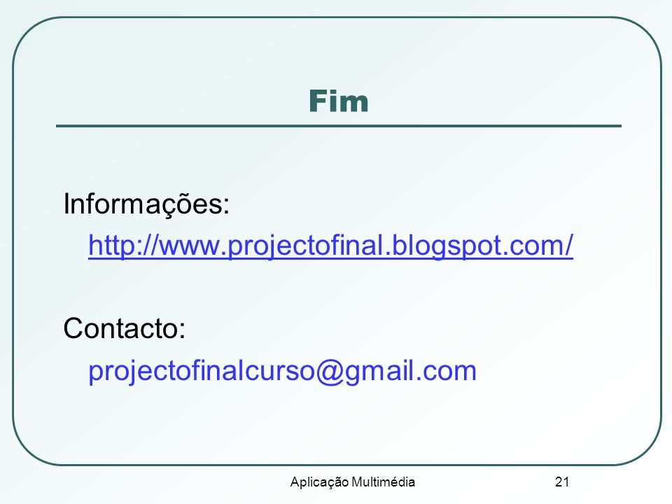 Fim Informações: http://www.projectofinal.blogspot.com/ Contacto: