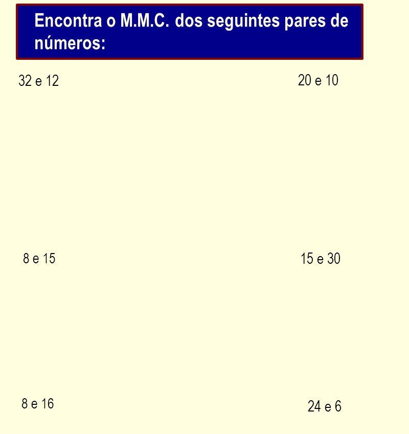 Encontra o M.M.C. dos seguintes pares de números: