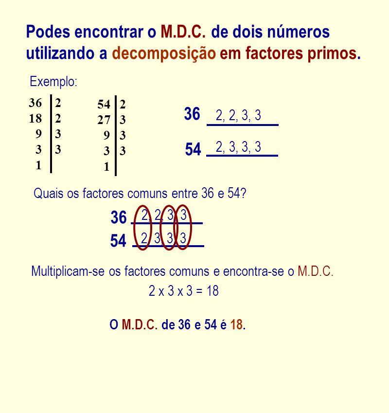 Podes encontrar o M.D.C. de dois números utilizando a decomposição em factores primos.