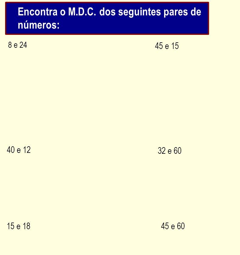 Encontra o M.D.C. dos seguintes pares de números: