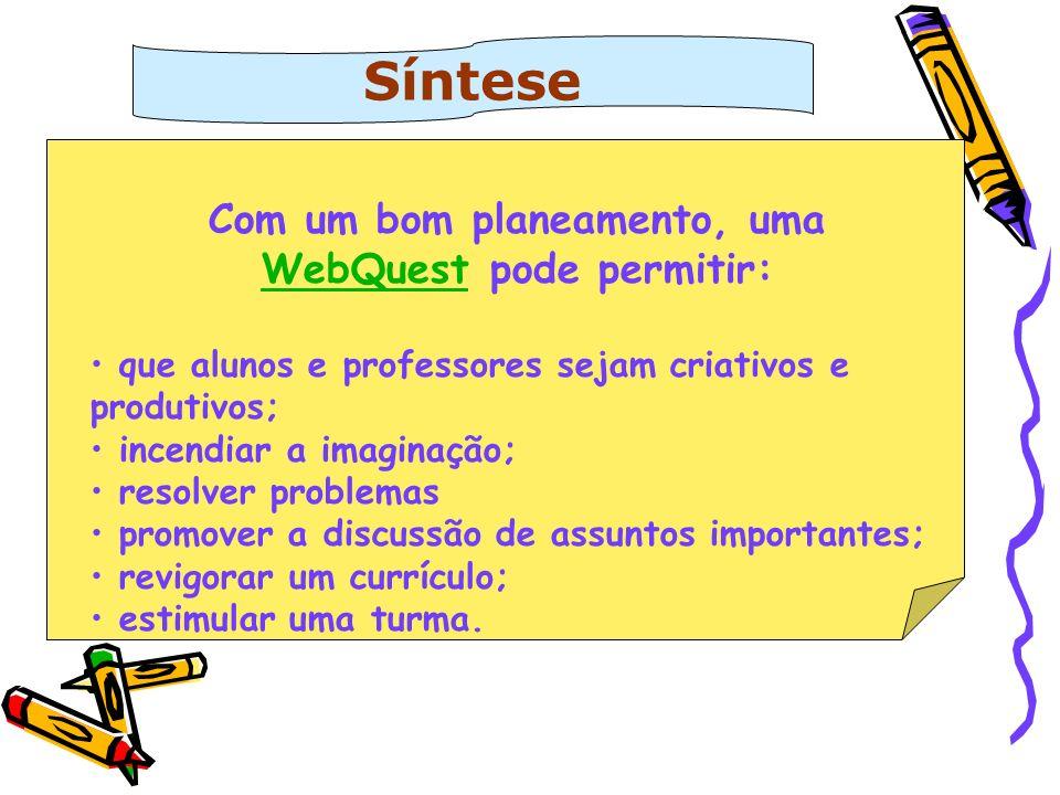 Com um bom planeamento, uma WebQuest pode permitir: