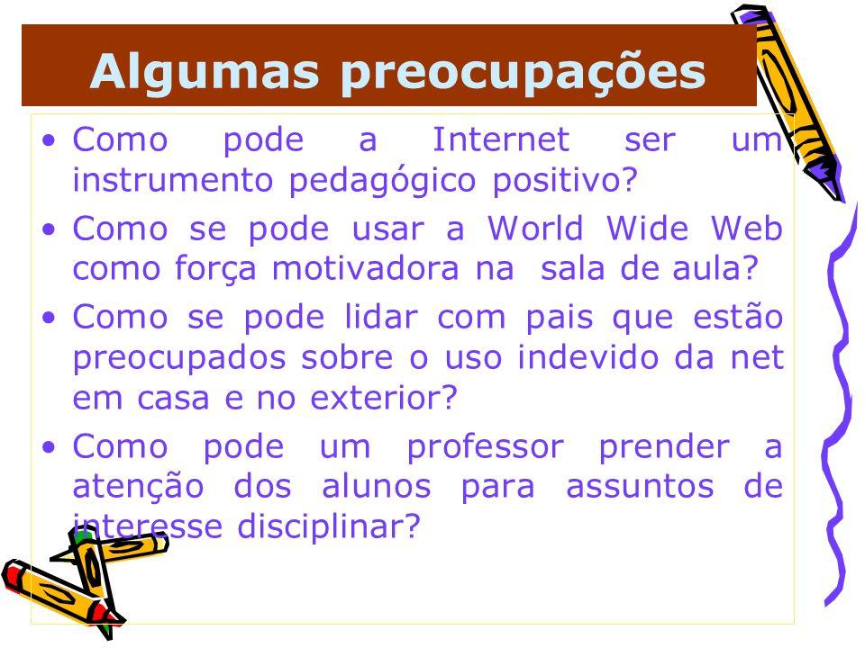Algumas preocupações Como pode a Internet ser um instrumento pedagógico positivo