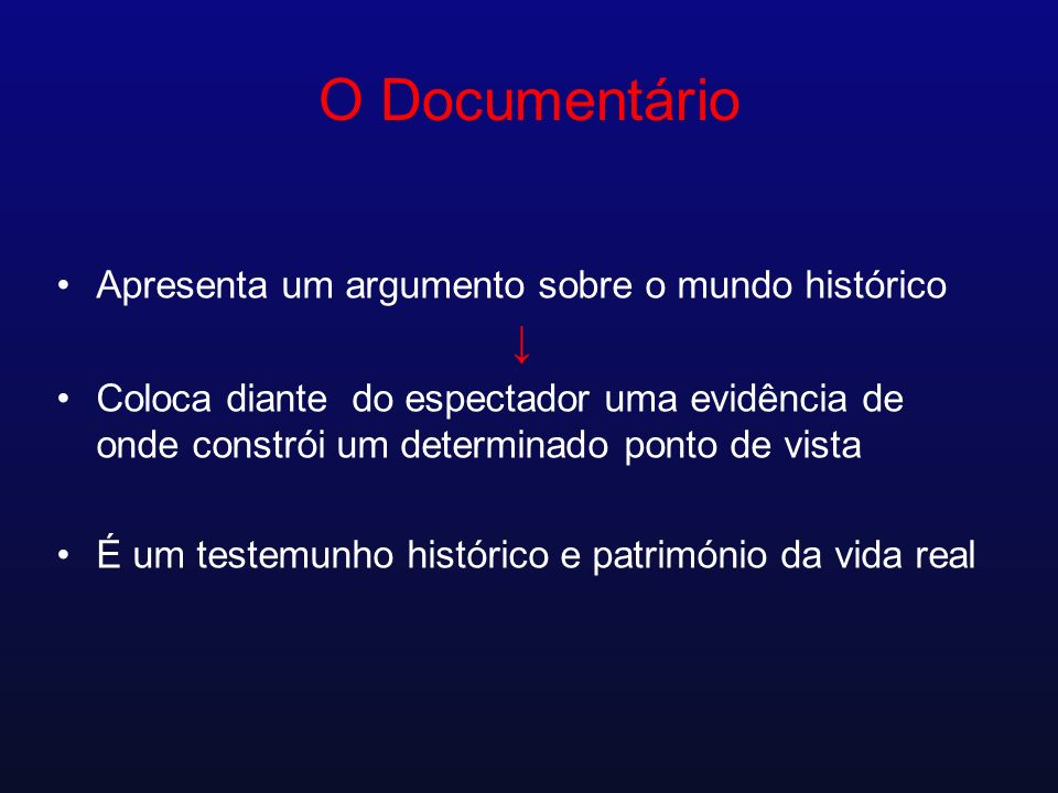 O Documentário ↓ Apresenta um argumento sobre o mundo histórico