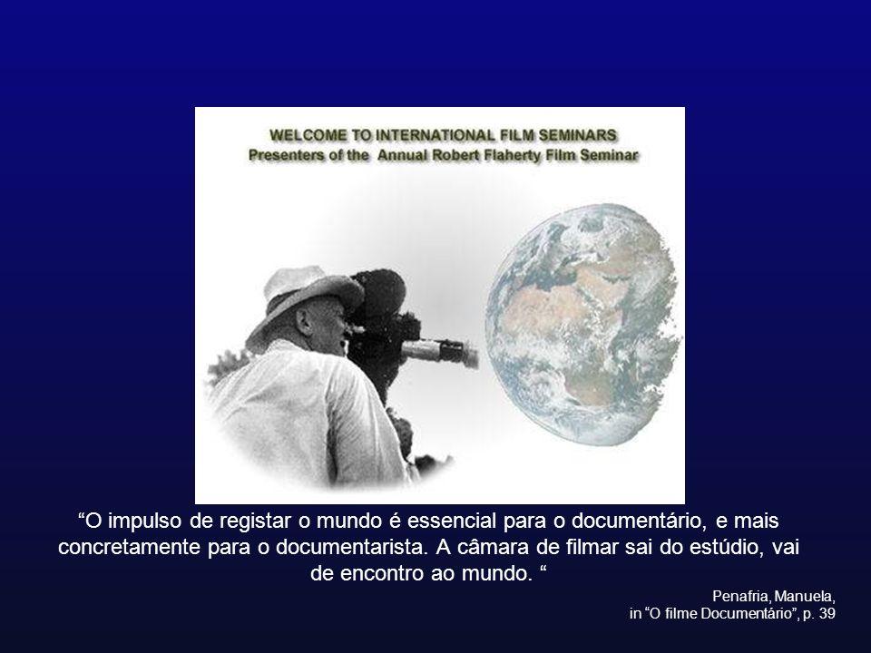 O impulso de registar o mundo é essencial para o documentário, e mais concretamente para o documentarista. A câmara de filmar sai do estúdio, vai de encontro ao mundo.