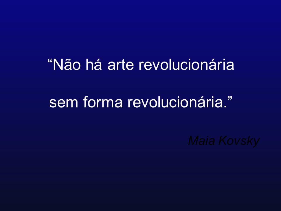 Não há arte revolucionária sem forma revolucionária. Maia Kovsky