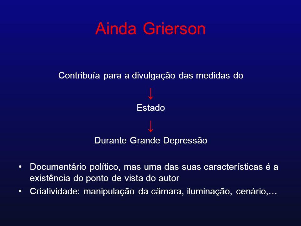 Ainda Grierson ↓ Contribuía para a divulgação das medidas do Estado