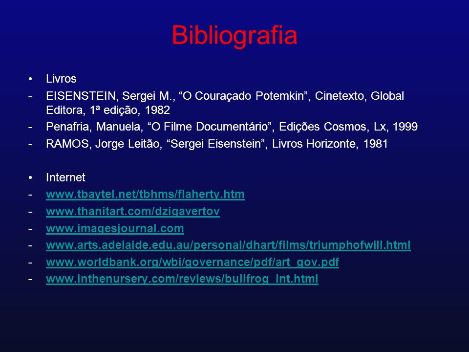 Bibliografia Livros. EISENSTEIN, Sergei M., O Couraçado Potemkin , Cinetexto, Global Editora, 1ª edição, 1982.