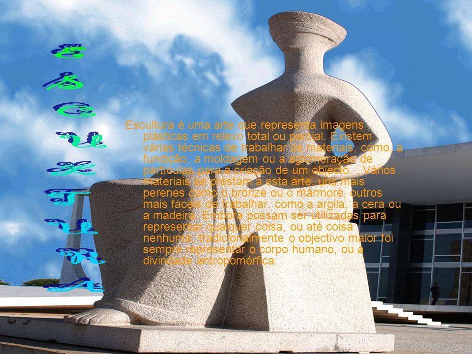 Escultura é uma arte que representa imagens plásticas em relevo total ou parcial. Existem várias técnicas de trabalhar os materiais, como, a fundição, a moldagem ou a aglomeração de partículas para a criação de um objecto. . Vários materiais se prestam a esta arte, uns mais perenes como o bronze ou o mármore, outros mais fáceis de trabalhar, como a argila, a cera ou a madeira. Embora possam ser utilizadas para representar qualquer coisa, ou até coisa nenhuma, tradicionalmente o objectivo maior foi sempre representar o corpo humano, ou a divindade antropomórfica.