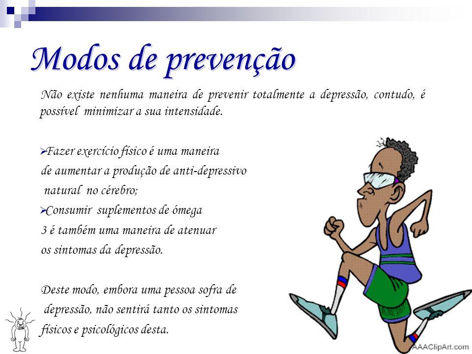 Modos de prevenção Não existe nenhuma maneira de prevenir totalmente a depressão, contudo, é possível minimizar a sua intensidade.