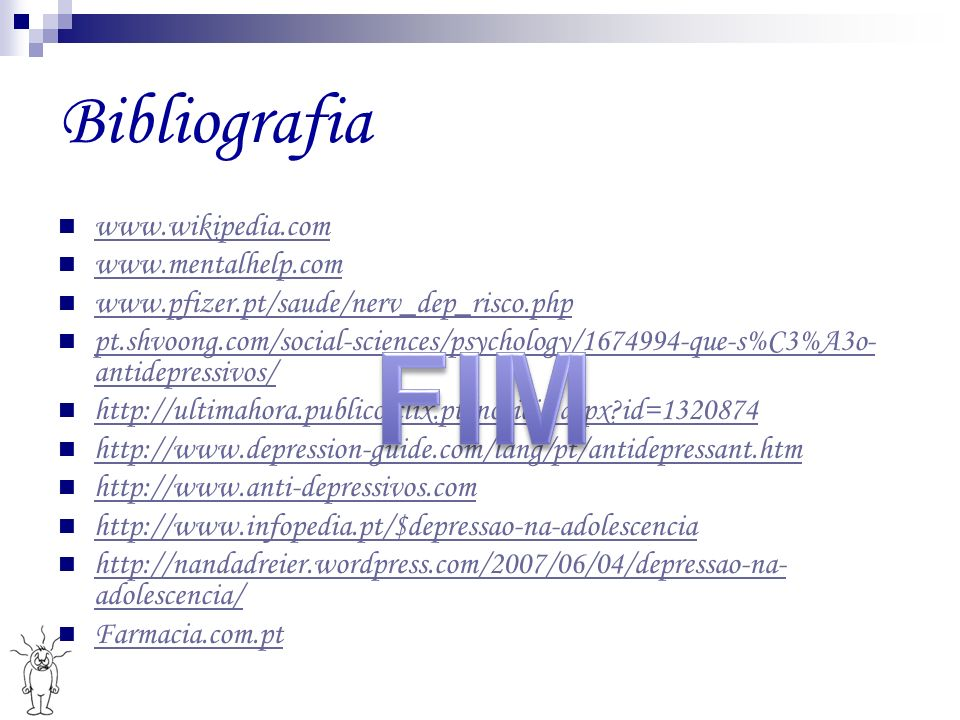 FIM Bibliografia www.wikipedia.com www.mentalhelp.com