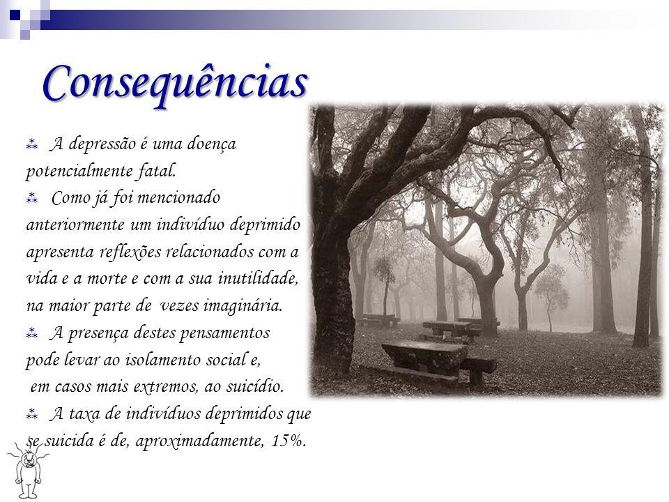 Consequências A depressão é uma doença potencialmente fatal.