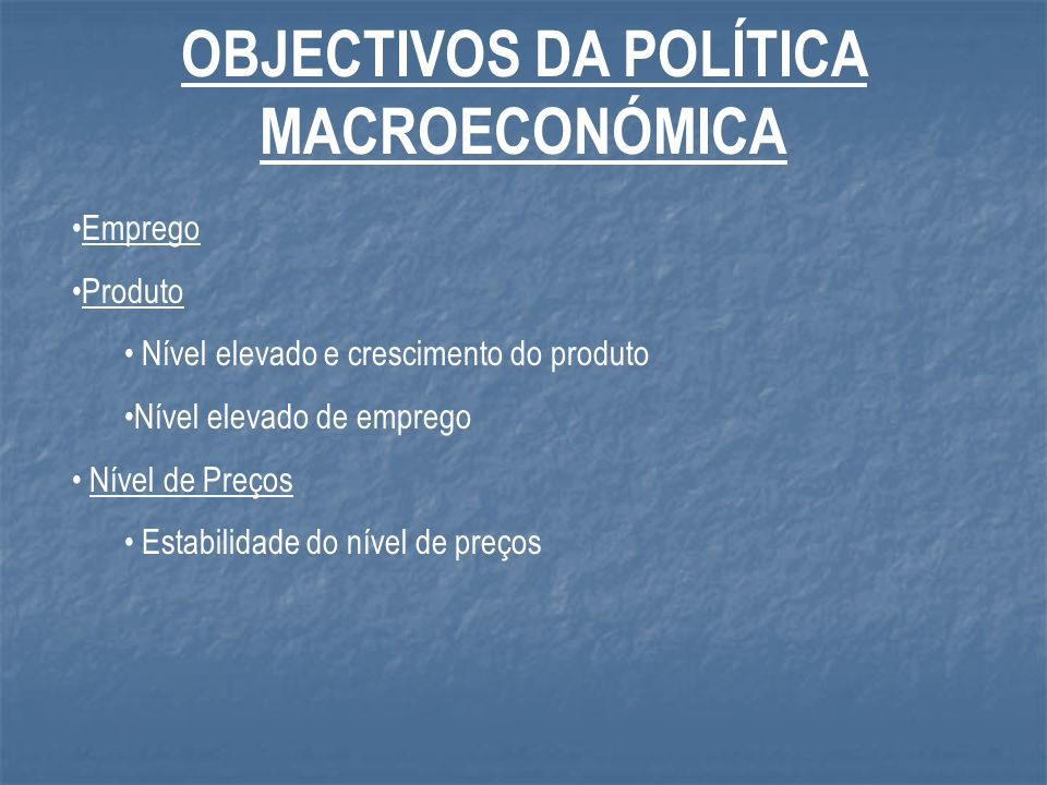 OBJECTIVOS DA POLÍTICA MACROECONÓMICA
