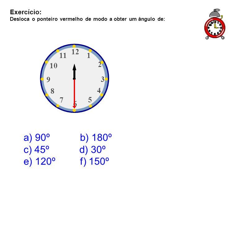 Exercício:Desloca o ponteiro vermelho de modo a obter um ângulo de: 1. 2. 3. 4. 5. 6. 7. 8. 9. 10. 12.