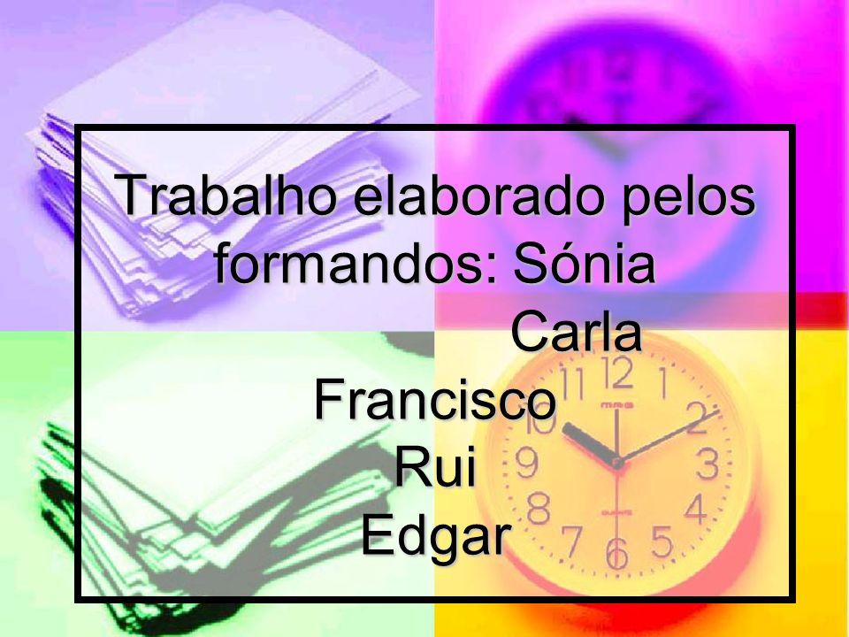 Trabalho elaborado pelos formandos: Sónia Carla Francisco Rui Edgar
